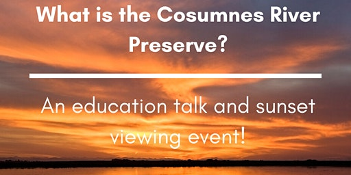 What is the Cosumnes River Preserve? Talk and Sunset Viewing Event