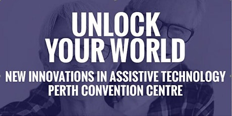 Unlock your World - New Innovations in Assistive Technology -Perth tickets