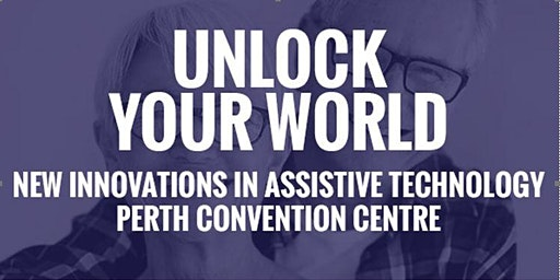 Unlock your World - New Innovations in Assistive Technology -Perth