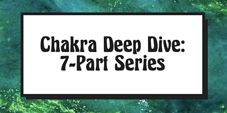 Chakra Deep Dive: 7-Part Series tickets