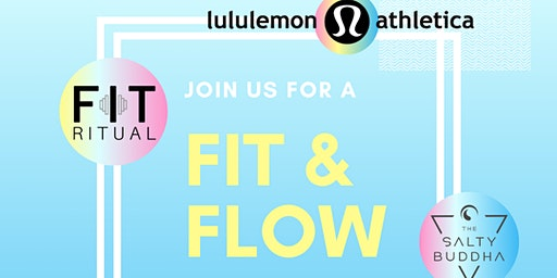 FIT & FLOW with FIT Ritual, Salty Buddha & lululemon