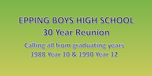 Epping Boys High School Reunion, Classes Yr 10 1988 & Yr 12 1990
