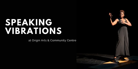 Speaking Vibrations at Origin Arts and Community Centre tickets