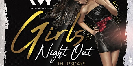 GIRLS NIGHT OUT @ IVY PALM BEACH tickets