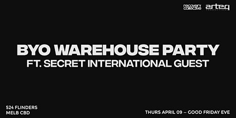 BYO Warehouse Party + Secret International Guest tickets