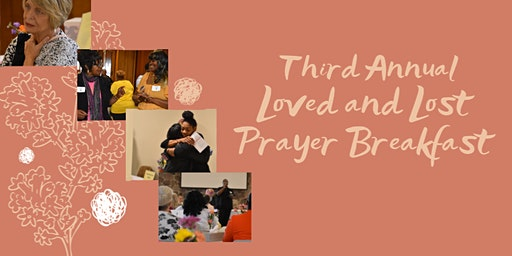 THIRD ANNUAL LOVED AND LOST PRAYER BREAKFAST