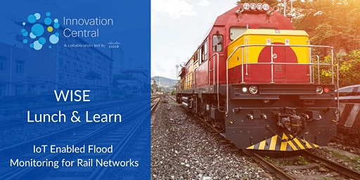 Lunch & Learn - IoT Enabled Flood Monitoring for Rail Networks