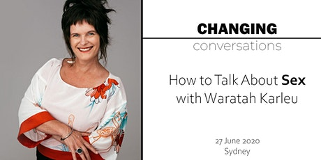 How to Talk About Sex with Waratah Karleu - Changing Conversations tickets