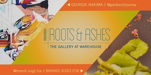 Meditation: Roots & Ashes Gallery Opening