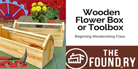 Wooden Flower Box/Toolbox - Beginning Woodworking @TheFoundry tickets