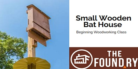 (Postponed) Small Wooden Bat House - Beginning Woodworking @TheFoundry tickets