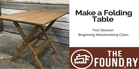 Folding Table - Two Session Beginning Woodworking @TheFoundry tickets