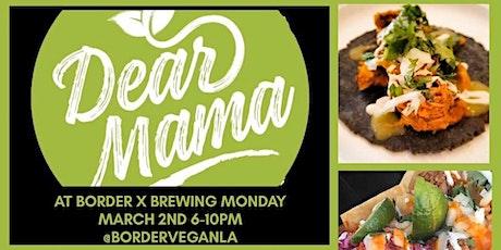 Dear Mama at Border X Brewing - Vegan food, tunes & brews! tickets