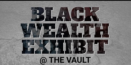 Complimentary Access to BLACK WEALTH EXHIBIT tickets