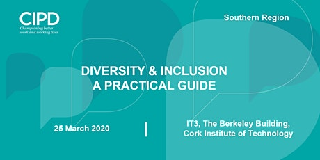 Diversity & Inclusion - A Practical Guide - CIPD Ireland Southern region  tickets