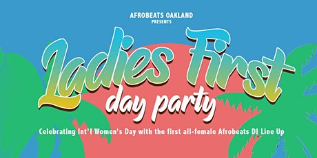 Afrobeats Oakland Presents LADIES FIRST Int'Women's Day Party tickets