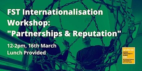 FST Internationalisation Workshop: 'Partnerships & Reputation' tickets