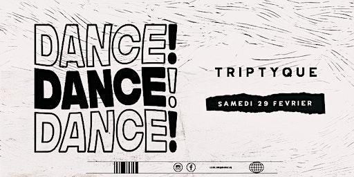 DANCE ! DANCE ! DANCE ! w/ Triptyque
