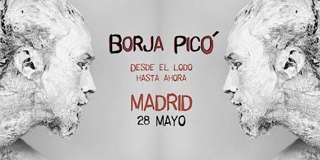 Borja Picó - Desde el lodo hasta ahora en Madrid (Galileo Galilei) entradas