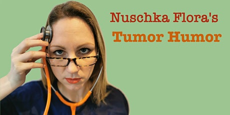 Nuschka Flora - Tumor Humor tickets