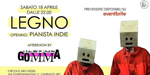 LEGNO + Pianista Indie   Gomma Indie Night
