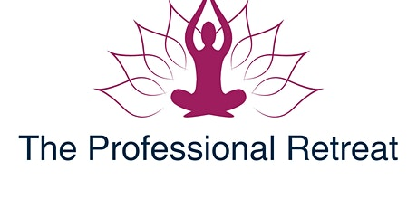 The Professional Retreat - A Weekend Retreat for Professional Women tickets