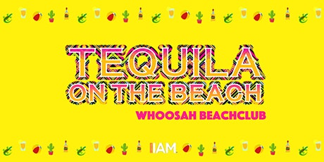 (Postponed )Tequila on the Beach - Whoosah Beachclub Scheveningen tickets