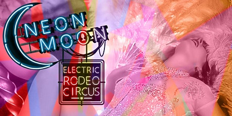 Neon Moon - Electric Rodeo Circus SAT NIGHT CABARET -  Brighton Speigeltent tickets
