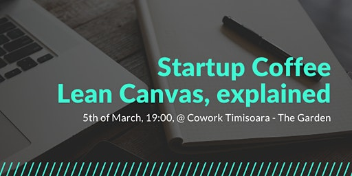 Startup Coffee Timisoara - Lean Canvas, Explained