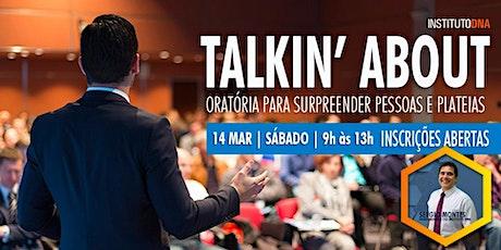 TALKIN' ABOUT: Oratória para Surpreender Pessoas e Plateias ingressos
