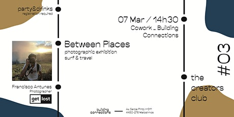 The Creators Club #03 - Between Places - Surf & Travel exhibition bilhetes