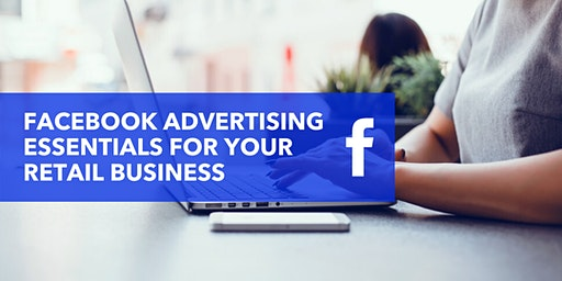Facebook Advertising Essentials for Your Retail Business
