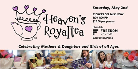 Heaven's RoyalTEA™ - Celebrating Mothers & Daughters and Girls of all ages! tickets
