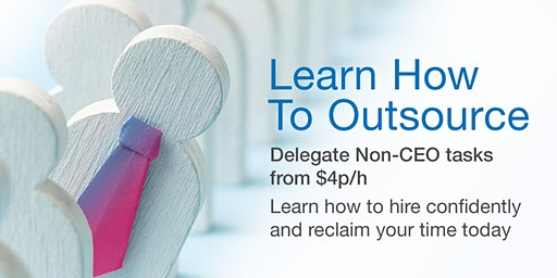 Learn How To Delegate Non-CEO Task's $4p/h Using Outsourcing (Townsville)