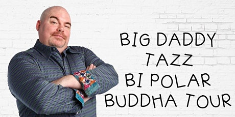 Big Daddy Tazz Bi Polar Buddha Show tickets