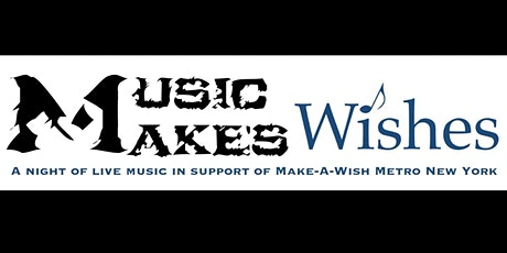 "The 3rd Annual ""Music Makes Wishes"" - A night of live music for Make-A-Wish Metro New York tickets"