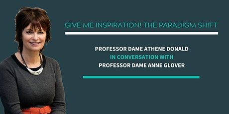 Give Me Inspiration! The Paradigm Shift with Professor Dame Anne Glover tickets