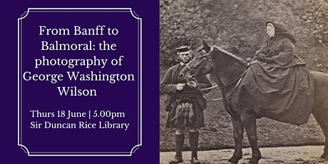 Talk: From Banff to Balmoral: the photography of George Washington Wilson tickets