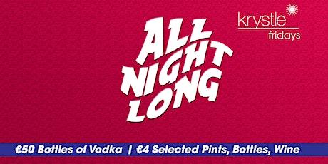 All Night Long: Krystle Fridays - €4 Selected Drinks - €50 Bottles tickets