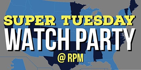 Super Tuesday Watch Party @ RPM March 3rd  tickets