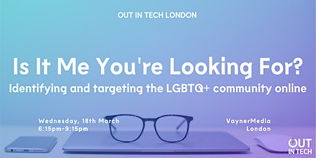 Out in Tech London | Is It Me You're Looking For? tickets