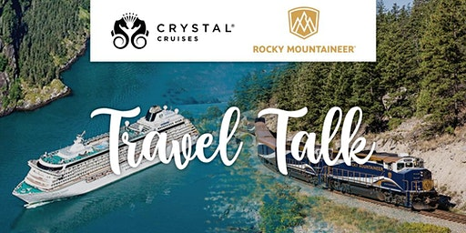 Travel Talk   Evening with Crystal Cruises and Rocky Mountaineer