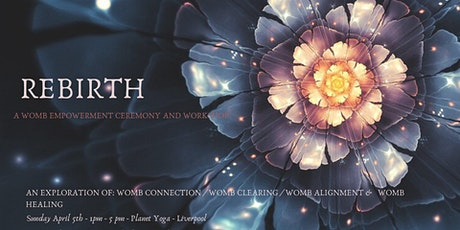 REBIRTH -  A Womb Empowerment Ceremony and Workshop - liverpool tickets