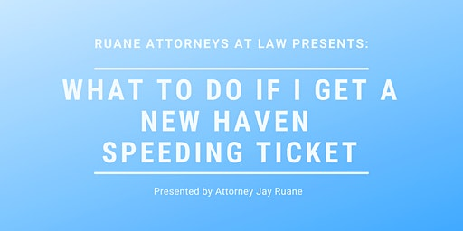 What to do if I get a New Haven Speeding Ticket