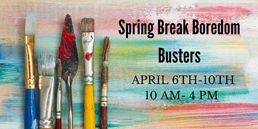 Spring Break Boredom Busters