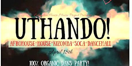 UTHANDO! House! Afro! Kizomba! Soca! Dancehall! tickets