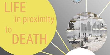 Life in Proximity to Death: Questions of Design tickets
