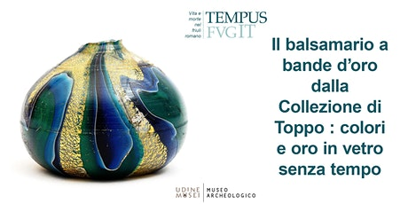 """Tempus FVGit """" Il balsamario a bande d'oro"""" a cura di Giulia Cesarin biglietti"""