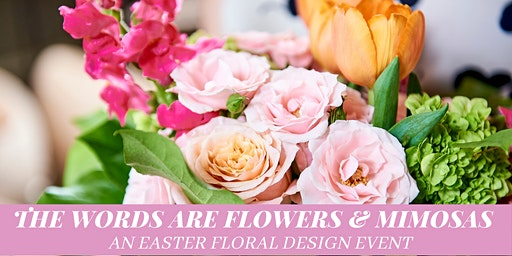 The Words are Flowers & Mimosas - An Easter Floral Design Event
