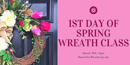 1st Day of Spring Wreath Class at Beautiful Blooms by Jen!